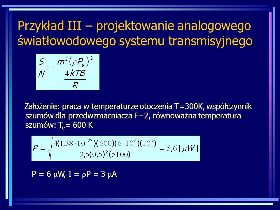 Przykład III – projektowanie analogowego światłowodowego systemu transmisyjnego