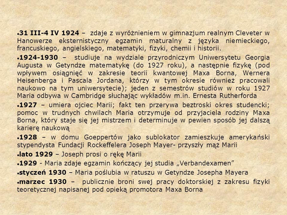 31 III-4 IV 1924 – zdaje z wyróżnieniem w gimnazjum realnym Cleveter w Hanowerze eksternistyczny egzamin maturalny z języka niemieckiego, francuskiego, angielskiego, matematyki, fizyki, chemii i historii.
