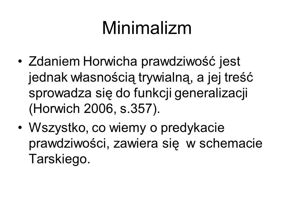 Minimalizm Zdaniem Horwicha prawdziwość jest jednak własnością trywialną, a jej treść sprowadza się do funkcji generalizacji (Horwich 2006, s.357).
