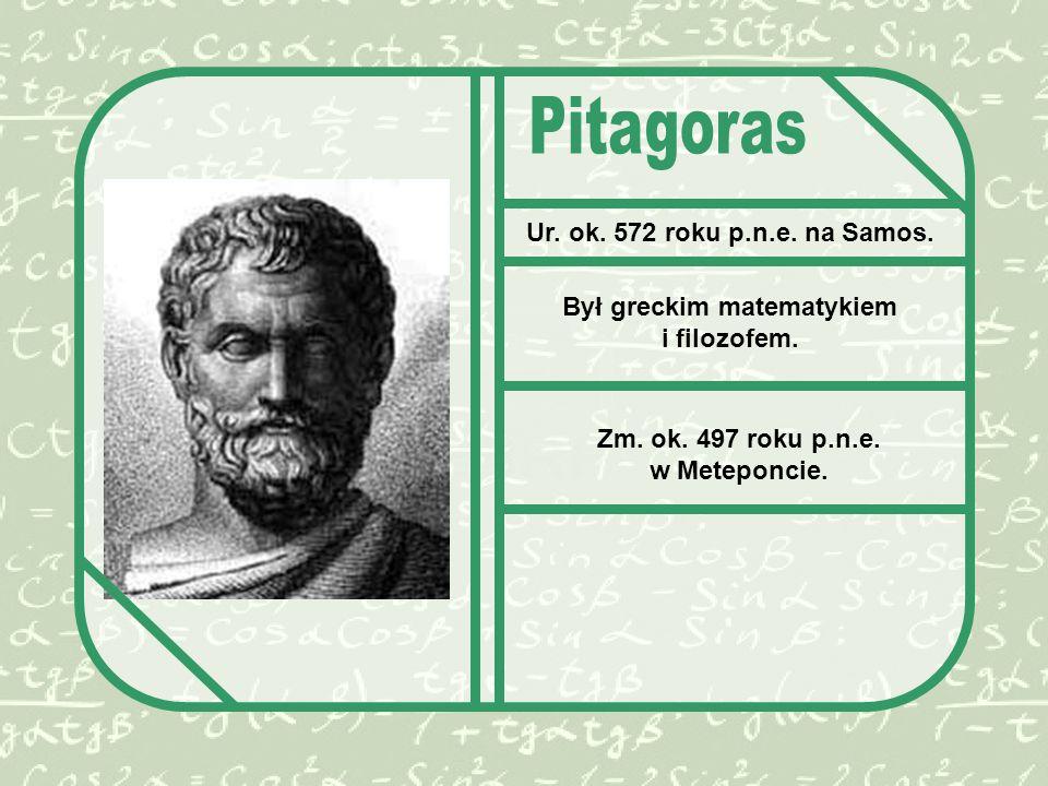 Pitagoras Ur. ok. 572 roku p.n.e. na Samos.