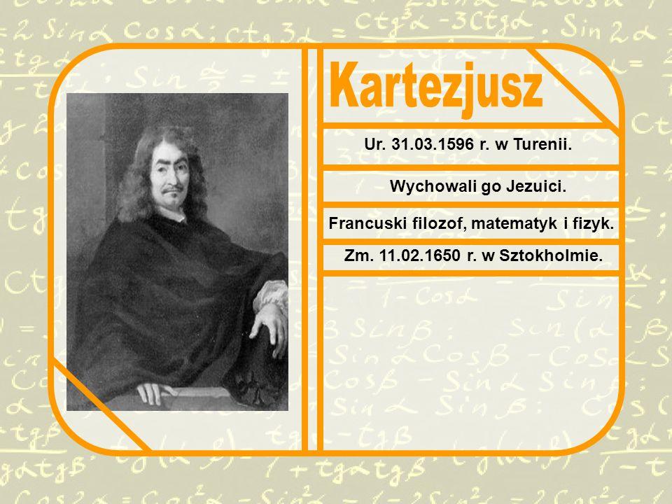 Francuski filozof, matematyk i fizyk.