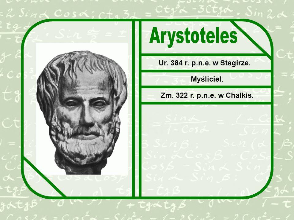 Arystoteles Ur. 384 r. p.n.e. w Stagirze. Myśliciel.