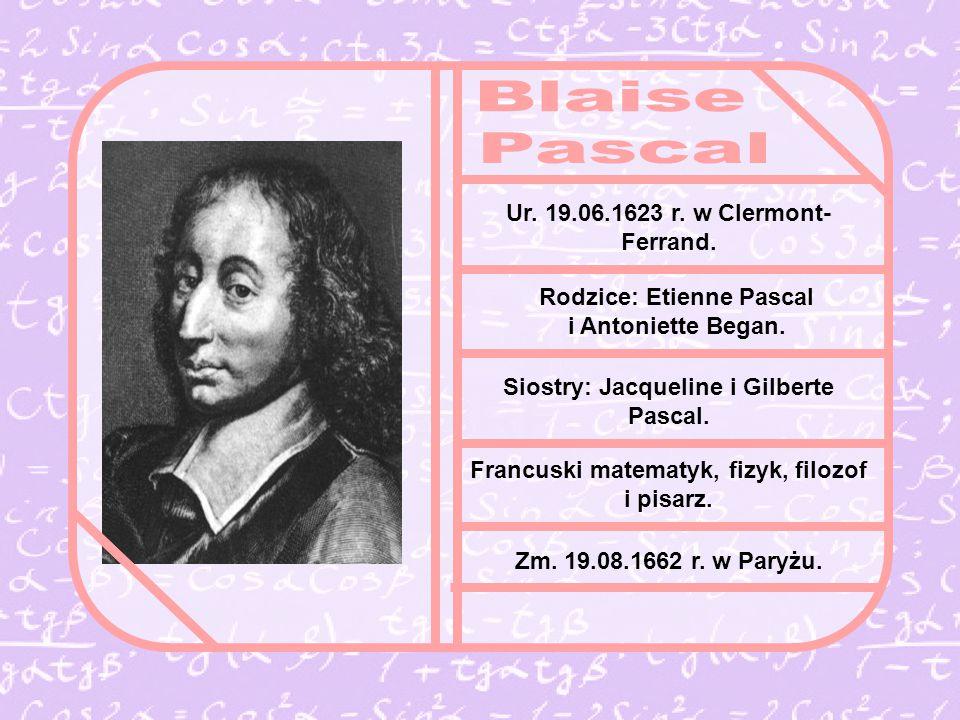 Blaise Pascal Ur. 19.06.1623 r. w Clermont-Ferrand.
