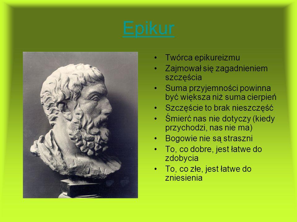 Epikur Twórca epikureizmu Zajmował się zagadnieniem szczęścia