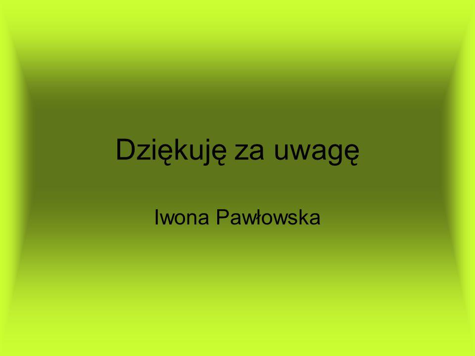 Dziękuję za uwagę Iwona Pawłowska