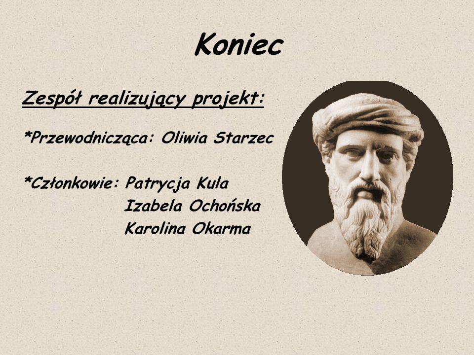 Koniec Zespół realizujący projekt: *Przewodnicząca: Oliwia Starzec