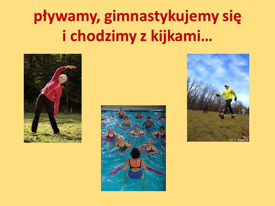 pływamy, gimnastykujemy się i chodzimy z kijkami…