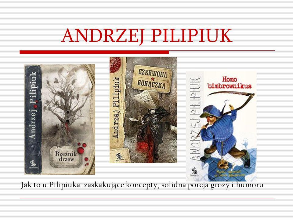 ANDRZEJ PILIPIUK Jak to u Pilipiuka: zaskakujące koncepty, solidna porcja grozy i humoru.