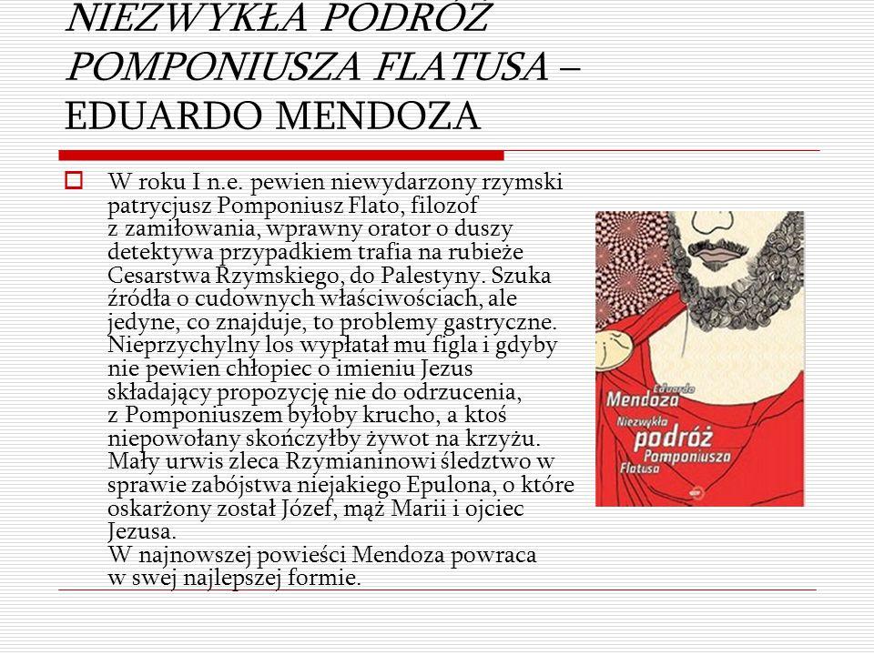 NIEZWYKŁA PODRÓŻ POMPONIUSZA FLATUSA – EDUARDO MENDOZA