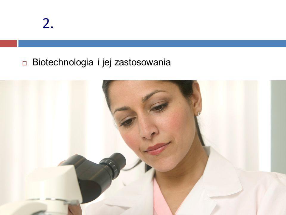 2. Biotechnologia i jej zastosowania