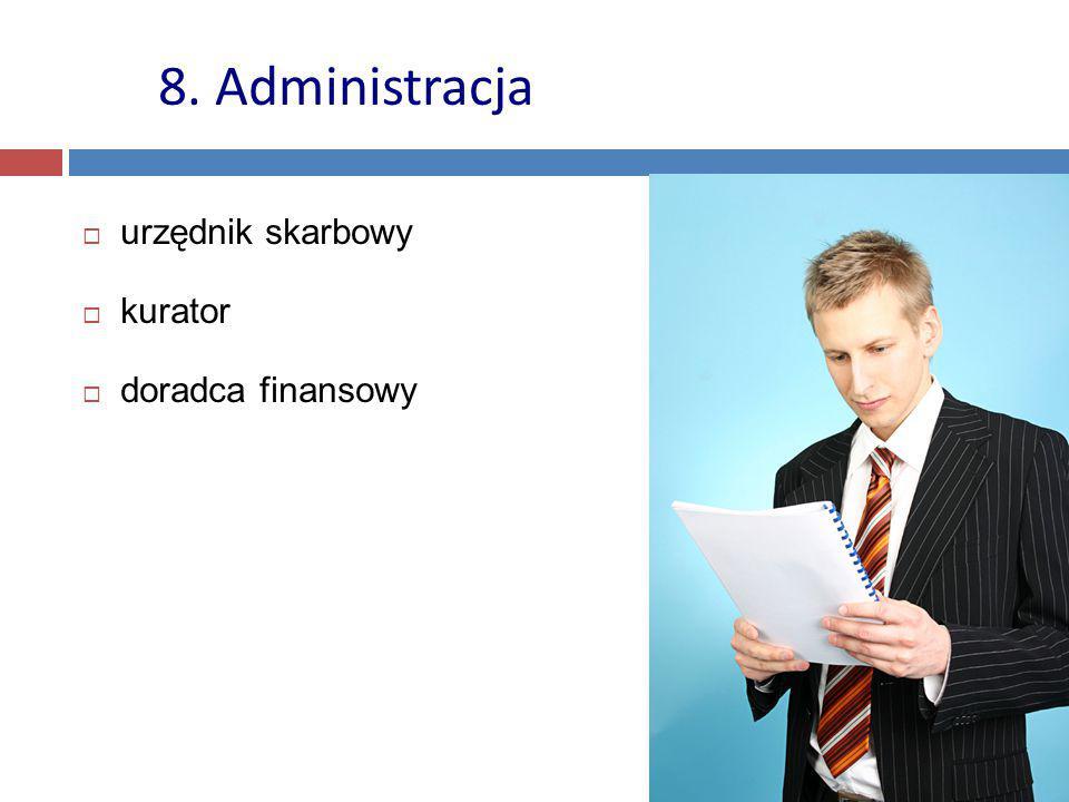 8. Administracja urzędnik skarbowy kurator doradca finansowy