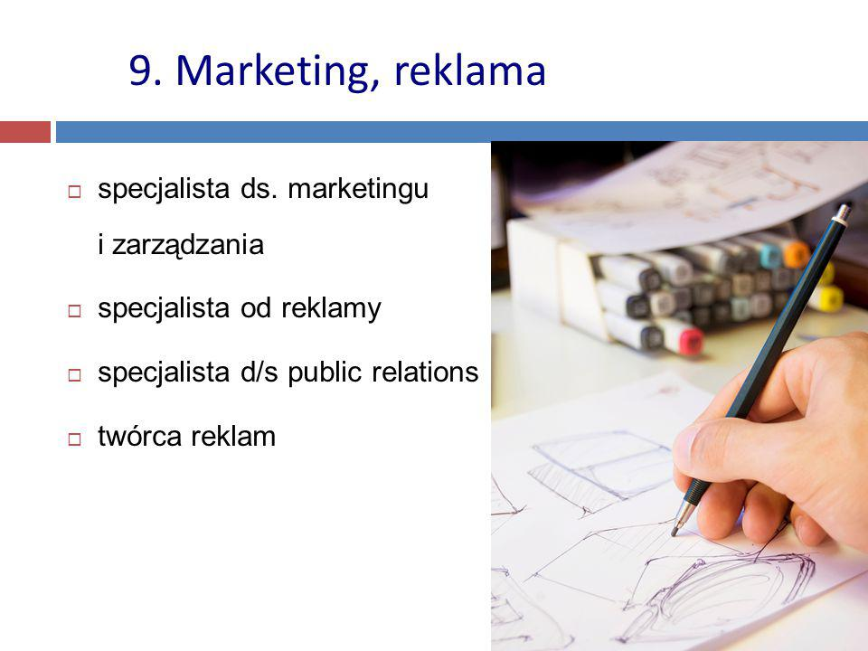 9. Marketing, reklama specjalista ds. marketingu i zarządzania