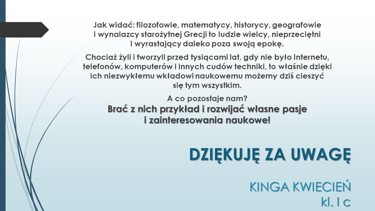 DZIĘKUJĘ ZA UWAGĘ KINGA KWIECIEŃ kl. I c