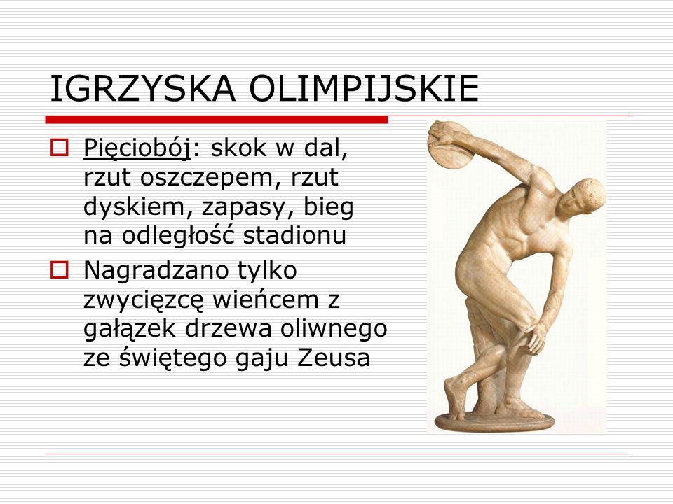 IGRZYSKA OLIMPIJSKIE Pięciobój: skok w dal, rzut oszczepem, rzut dyskiem, zapasy, bieg na odległość stadionu.
