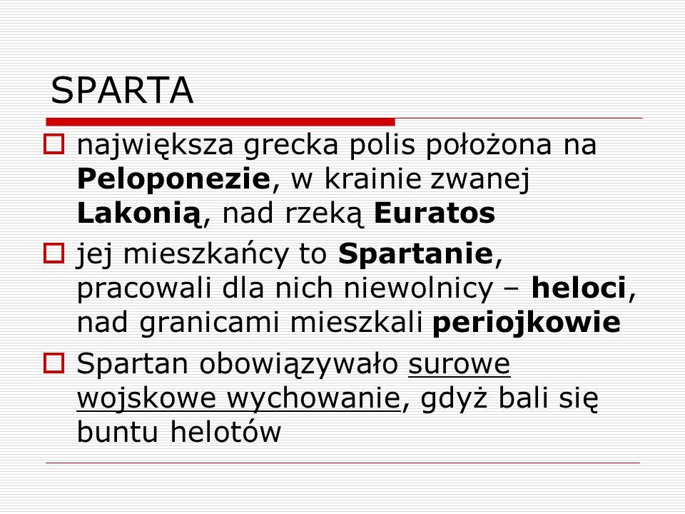 SPARTA największa grecka polis położona na Peloponezie, w krainie zwanej Lakonią, nad rzeką Euratos.