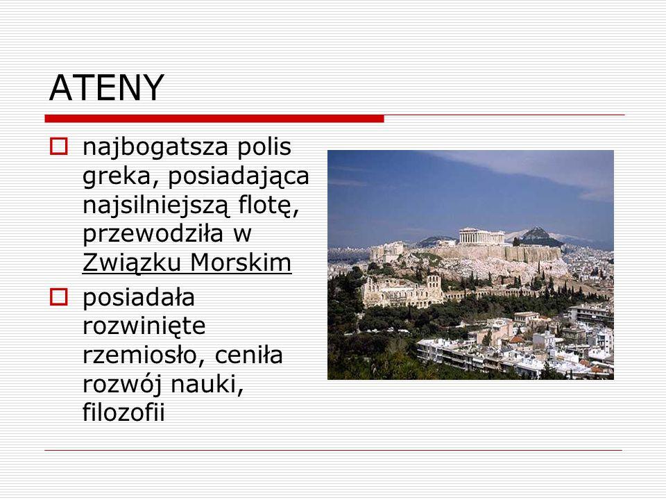ATENY najbogatsza polis greka, posiadająca najsilniejszą flotę, przewodziła w Związku Morskim.