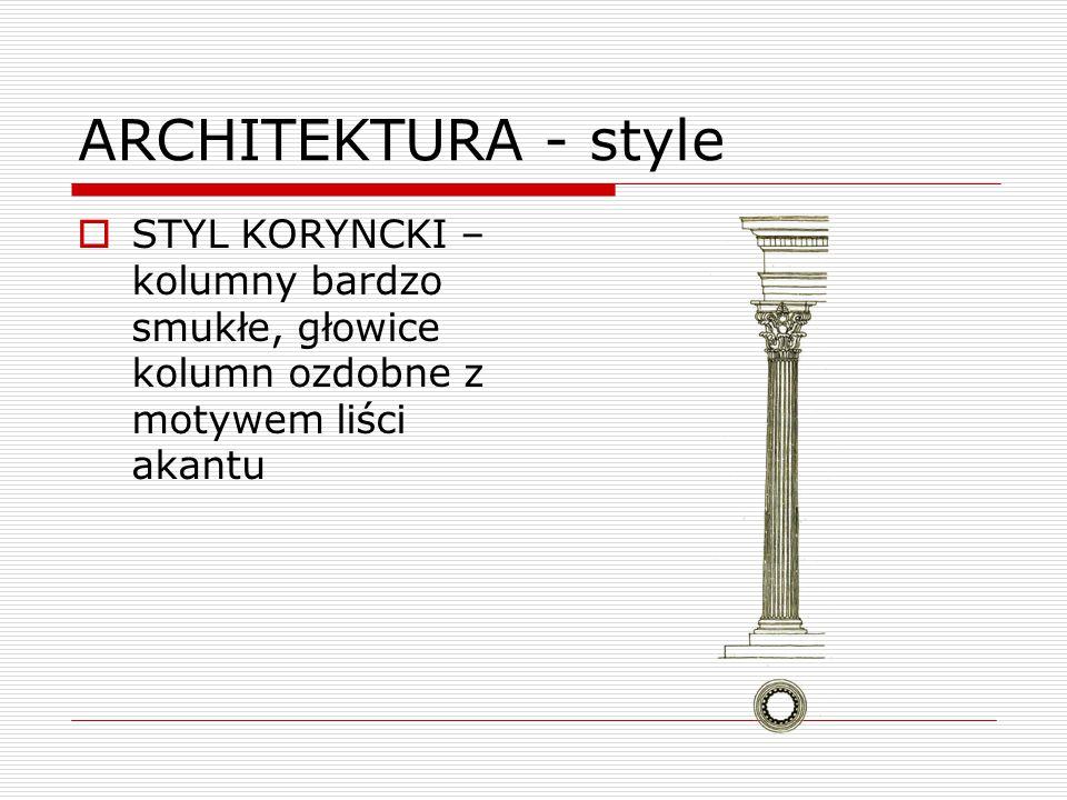 ARCHITEKTURA - style STYL KORYNCKI – kolumny bardzo smukłe, głowice kolumn ozdobne z motywem liści akantu.