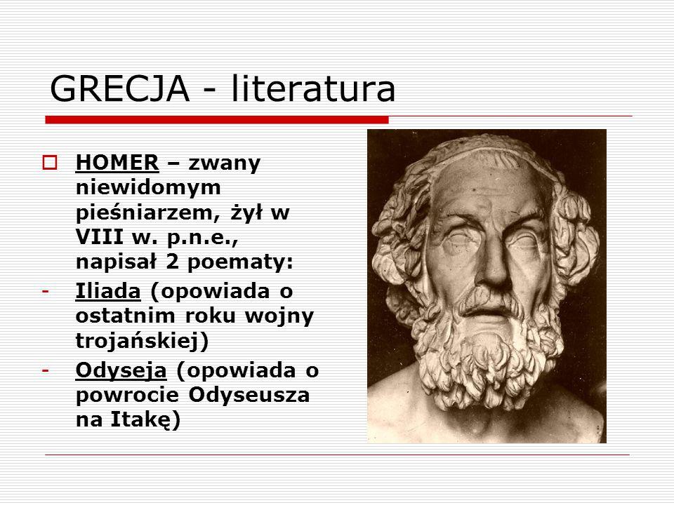 GRECJA - literatura HOMER – zwany niewidomym pieśniarzem, żył w VIII w. p.n.e., napisał 2 poematy: