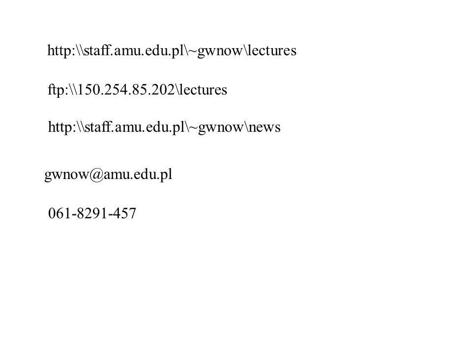 http:\\staff.amu.edu.pl\~gwnow\lectures
