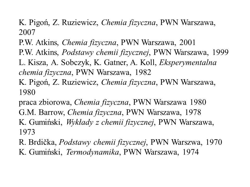 K. Pigoń, Z. Ruziewicz, Chemia fizyczna, PWN Warszawa, 2007
