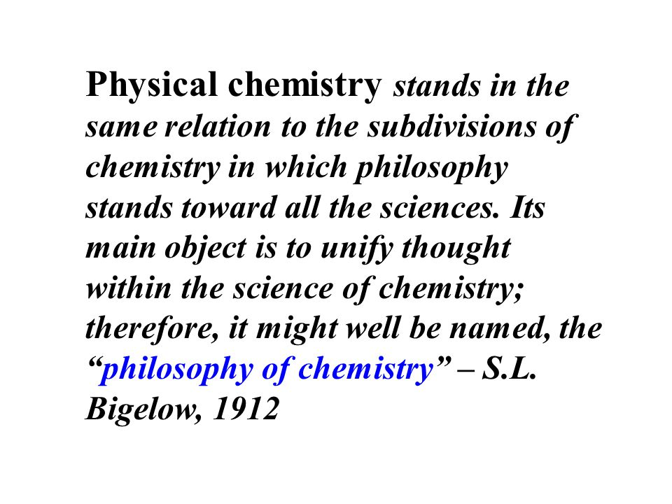 Physical chemistry stands in the same relation to the subdivisions of chemistry in which philosophy stands toward all the sciences.