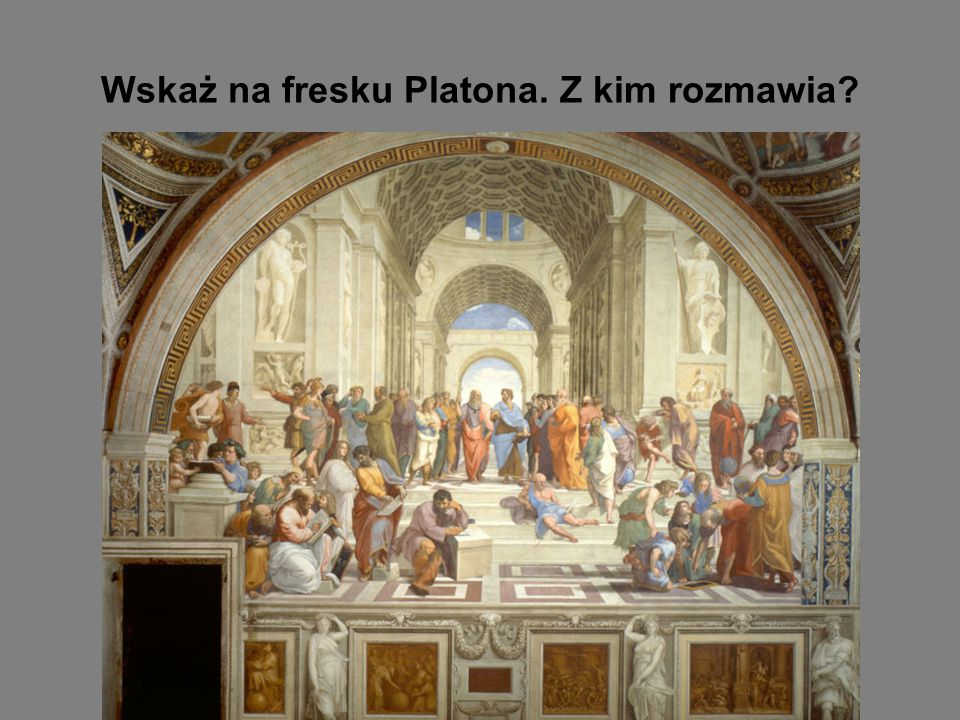 Wskaż na fresku Platona. Z kim rozmawia