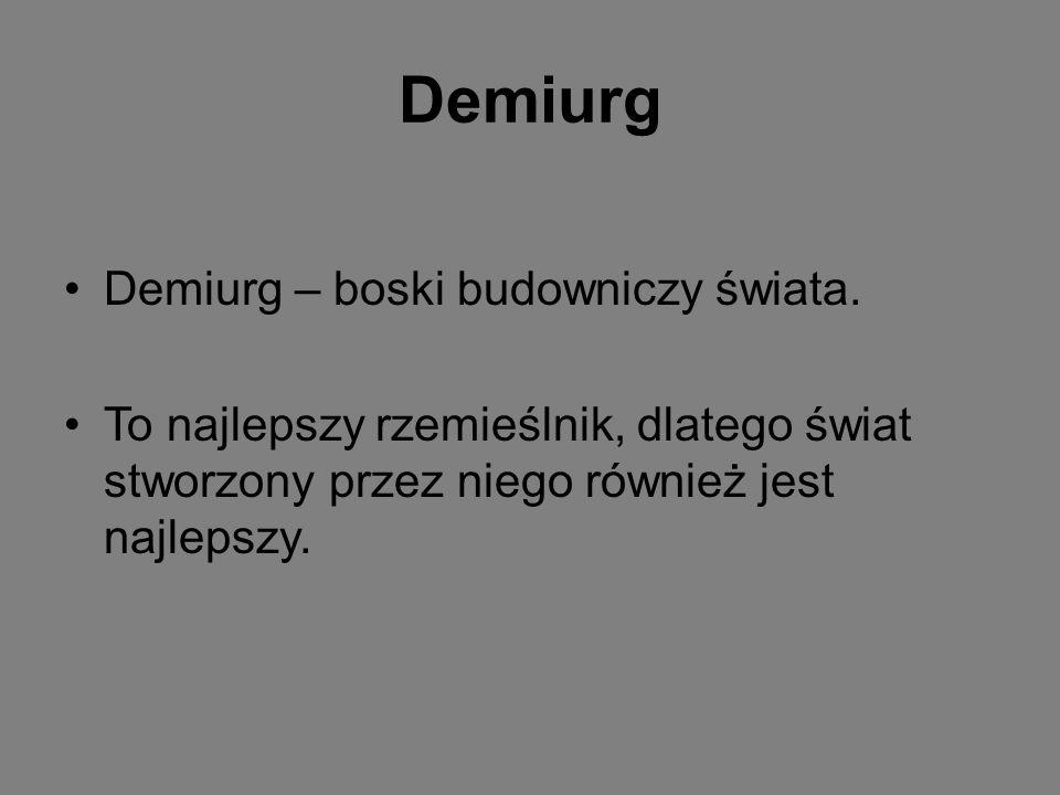 Demiurg Demiurg – boski budowniczy świata.