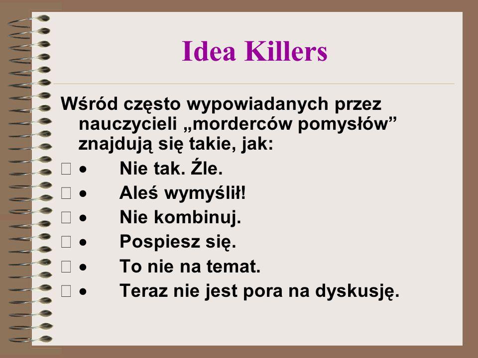 """Idea Killers Wśród często wypowiadanych przez nauczycieli """"morderców pomysłów znajdują się takie, jak:"""