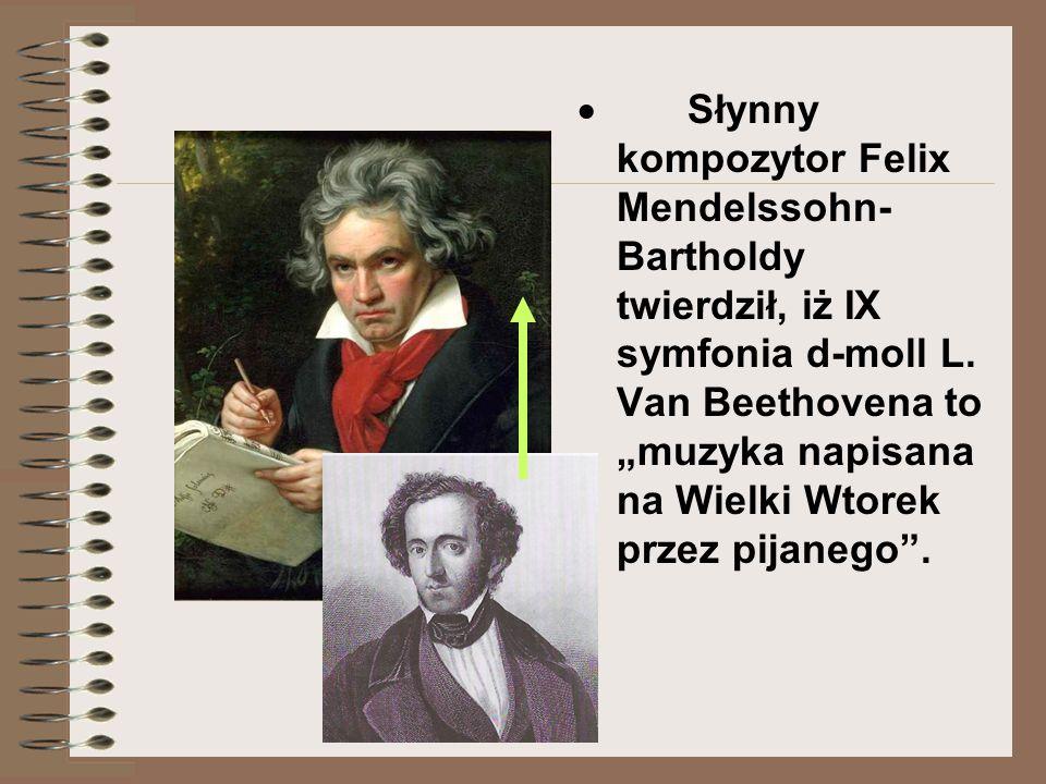 · Słynny kompozytor Felix Mendelssohn-Bartholdy twierdził, iż IX symfonia d-moll L.