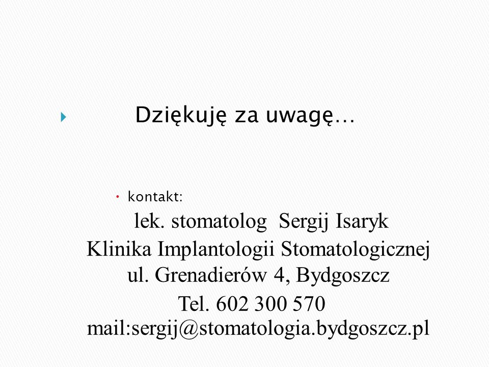 Tel. 602 300 570 mail:sergij@stomatologia.bydgoszcz.pl