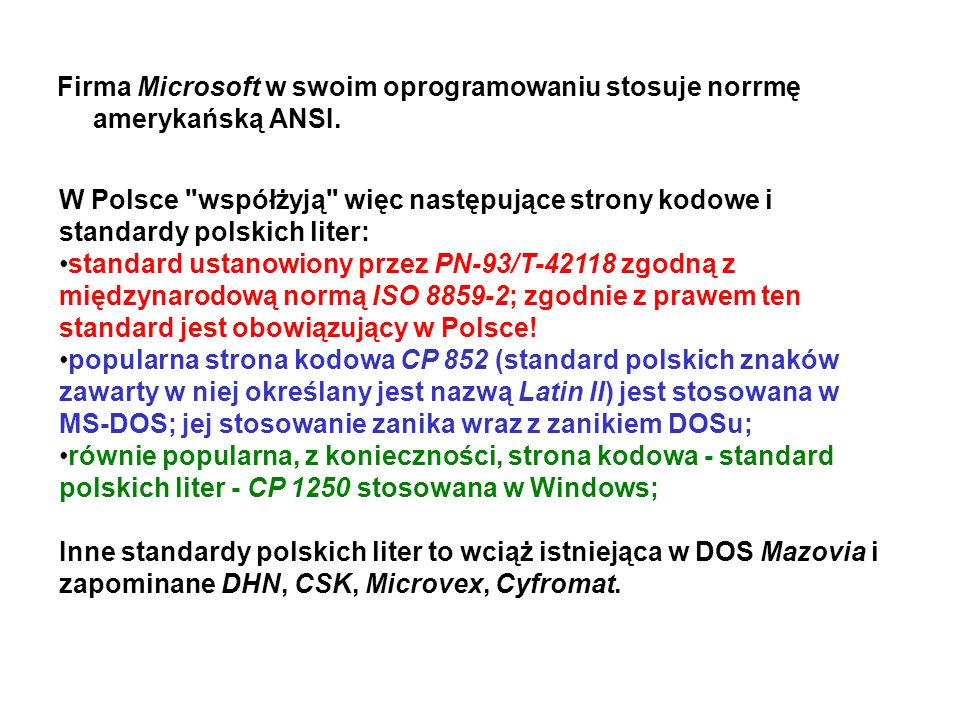 Firma Microsoft w swoim oprogramowaniu stosuje norrmę amerykańską ANSI.