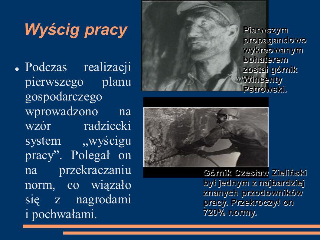 Wyścig pracy Pierwszym propagandowo wykreowanym bohaterem został górnik Wincenty Pstrowski.