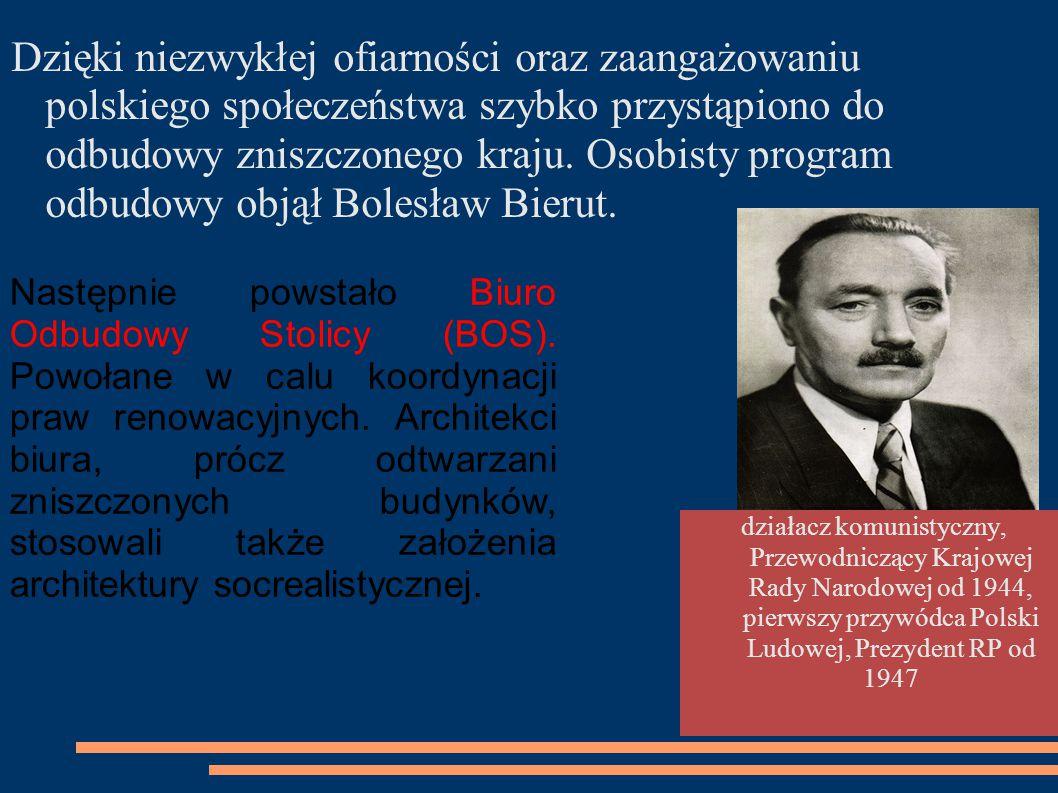 Dzięki niezwykłej ofiarności oraz zaangażowaniu polskiego społeczeństwa szybko przystąpiono do odbudowy zniszczonego kraju. Osobisty program odbudowy objął Bolesław Bierut.