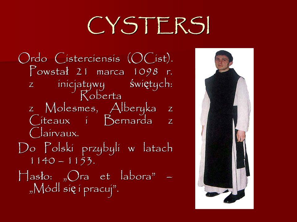 CYSTERSI Ordo Cisterciensis (OCist). Powstał 21 marca 1098 r. z inicjatywy świętych: Roberta z Molesmes, Alberyka z Citeaux i Bernarda z Clairvaux.