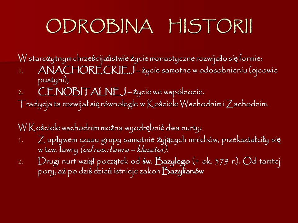 ODROBINA HISTORII W starożytnym chrześcijaństwie życie monastyczne rozwijało się formie: