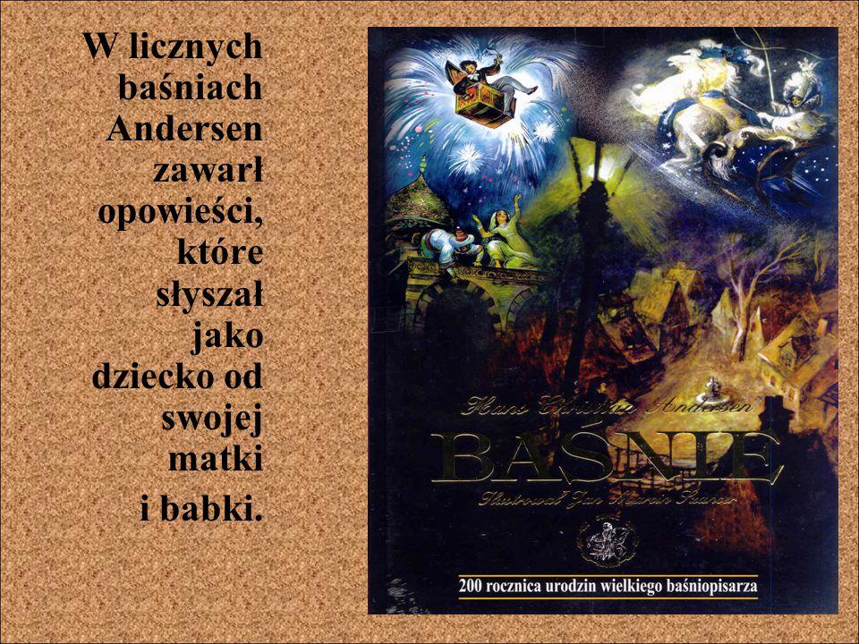 W licznych baśniach Andersen zawarł opowieści, które słyszał jako dziecko od swojej matki