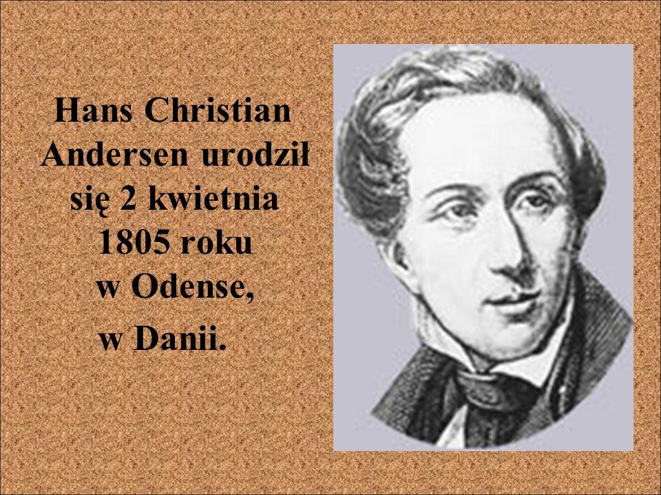 Hans Christian Andersen urodził się 2 kwietnia 1805 roku w Odense,