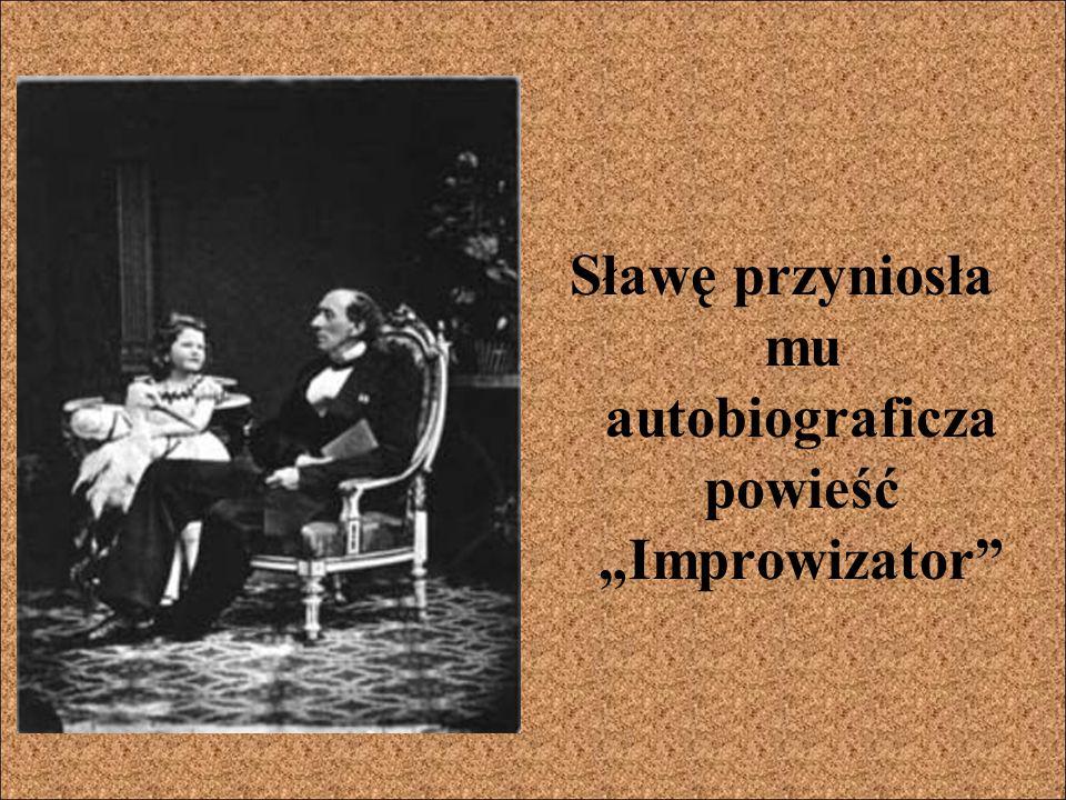 """Sławę przyniosła mu autobiograficza powieść """"Improwizator"""