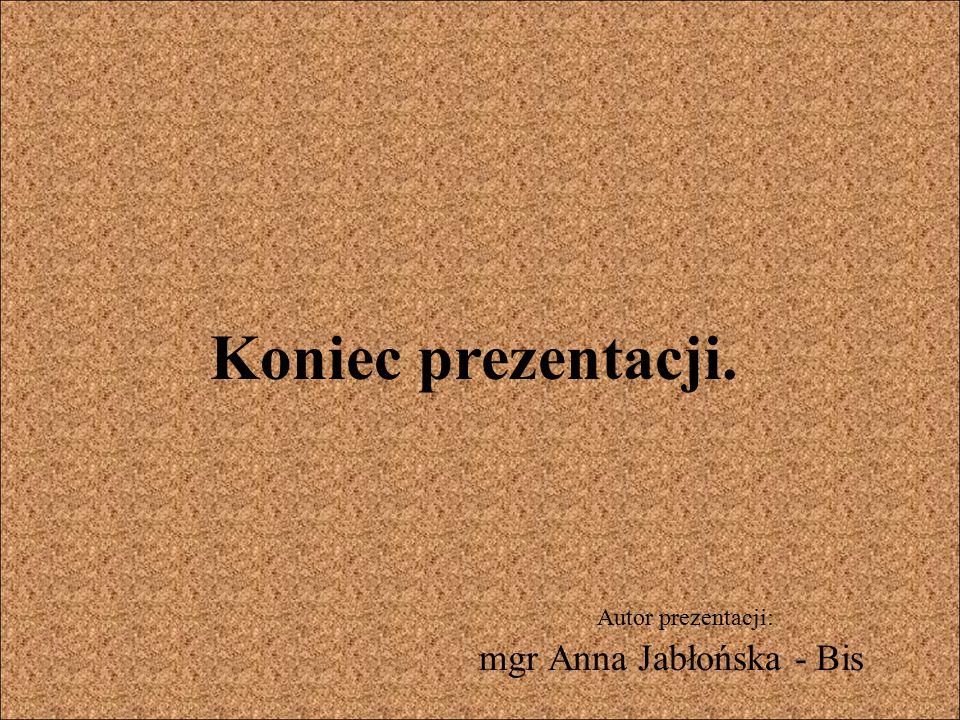 Autor prezentacji: mgr Anna Jabłońska - Bis