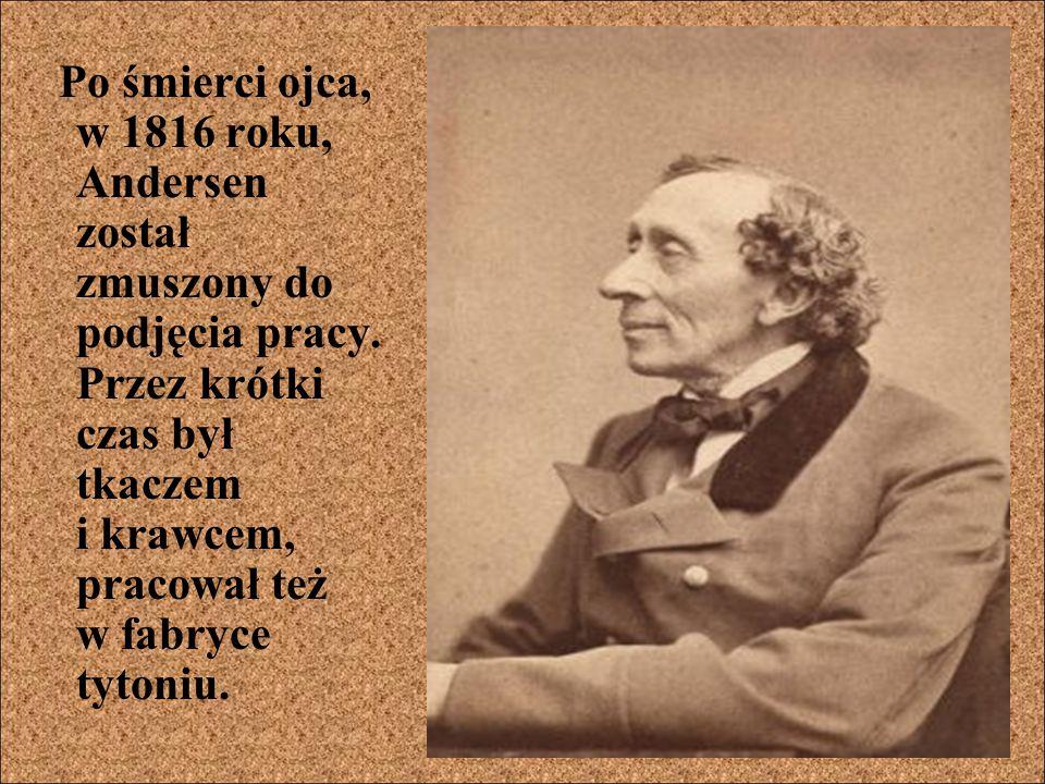 Po śmierci ojca, w 1816 roku, Andersen został zmuszony do podjęcia pracy.