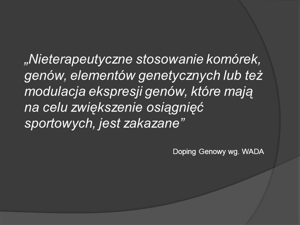 """""""Nieterapeutyczne stosowanie komórek, genów, elementów genetycznych lub też modulacja ekspresji genów, które mają na celu zwiększenie osiągnięć sportowych, jest zakazane"""