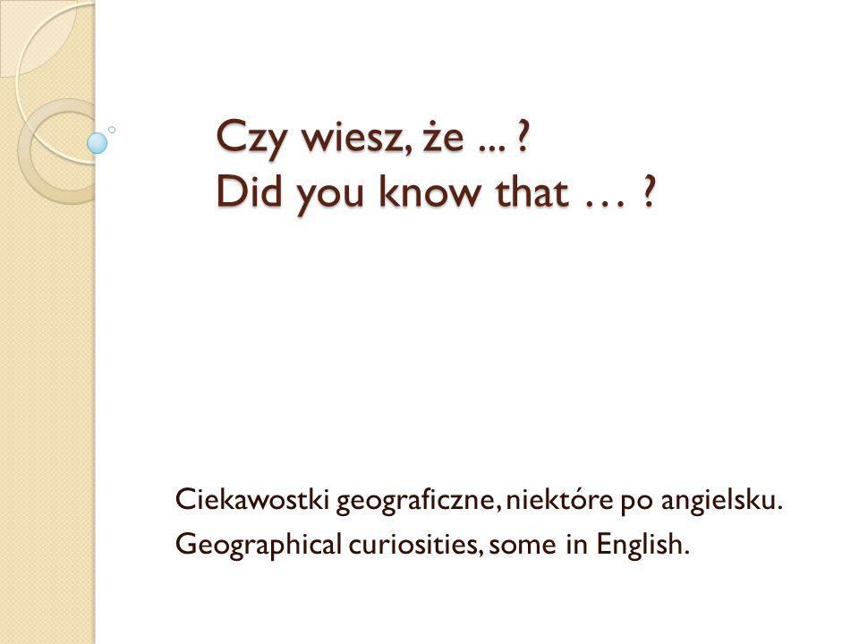 Czy wiesz, że ... Did you know that …