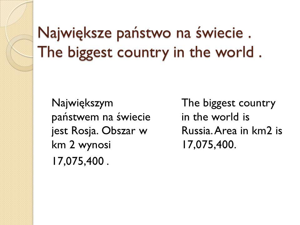 Największe państwo na świecie . The biggest country in the world .