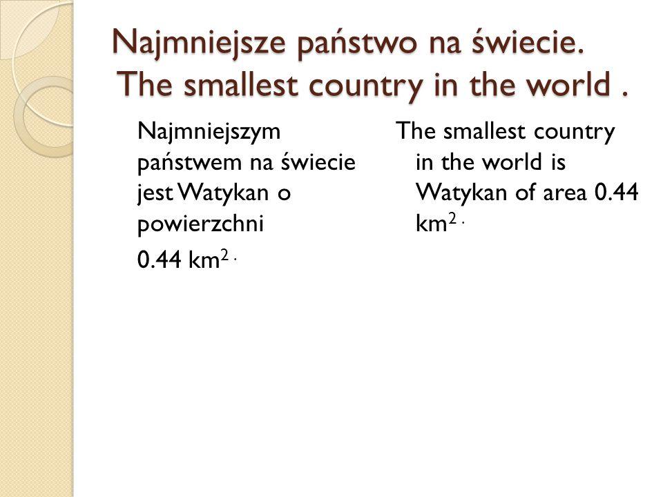 Najmniejsze państwo na świecie. The smallest country in the world .