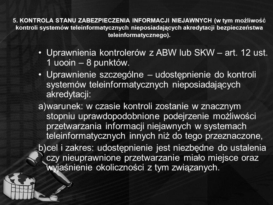 5. KONTROLA STANU ZABEZPIECZENIA INFORMACJI NIEJAWNYCH (w tym możliwość kontroli systemów teleinformatycznych nieposiadających akredytacji bezpieczeństwa teleinformatycznego).