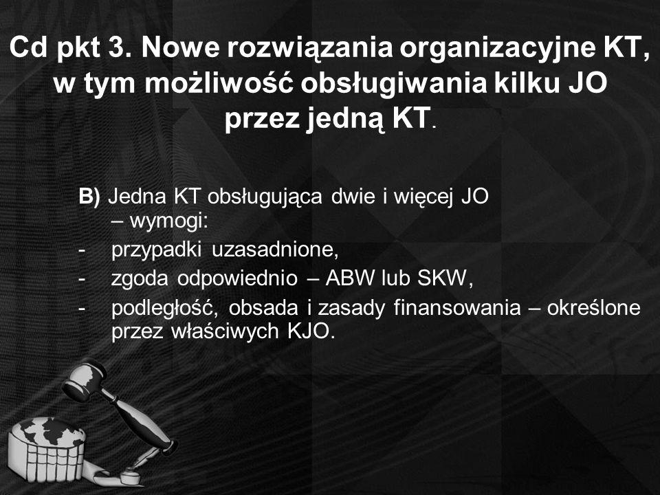 Cd pkt 3. Nowe rozwiązania organizacyjne KT, w tym możliwość obsługiwania kilku JO przez jedną KT.
