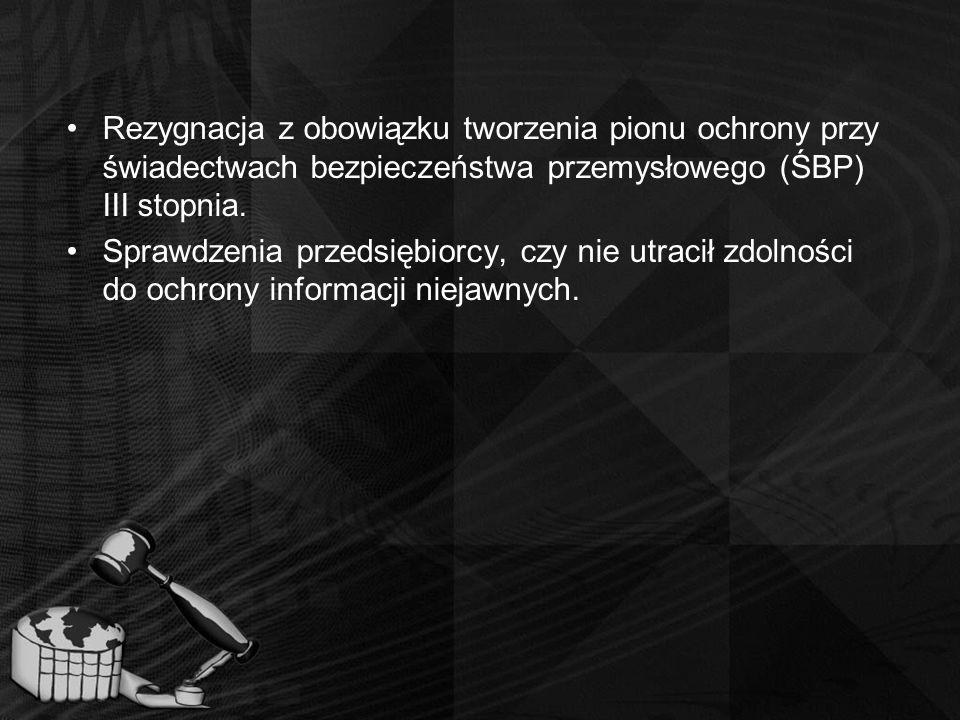 Rezygnacja z obowiązku tworzenia pionu ochrony przy świadectwach bezpieczeństwa przemysłowego (ŚBP) III stopnia.