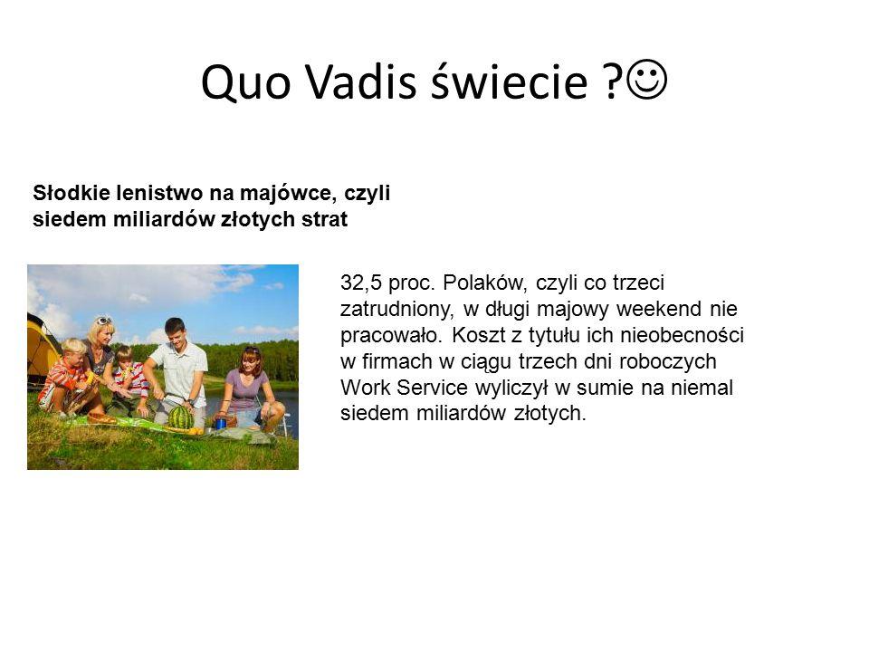 Quo Vadis świecie  Słodkie lenistwo na majówce, czyli siedem miliardów złotych strat.