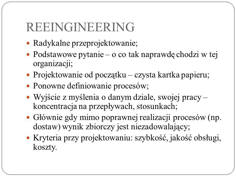 REEINGINEERING Radykalne przeprojektowanie;