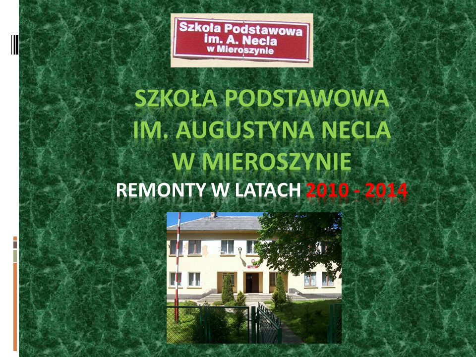 SZKOŁA PODSTAWOWA Im. AUGUSTYNA NECLA W MIEROSZYNIE REMONTY W LATACH 2010 - 2014